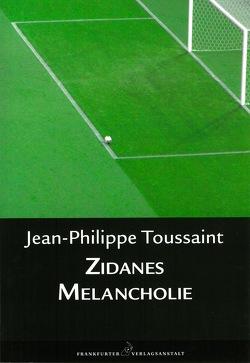 Zidanes Melancholie von Toussaint,  Jean-Philippe, Unseld,  Joachim