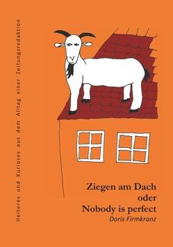 Ziegen am Dach oder nobody is perfect von Firmkranz,  Doris