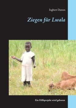 Ziegen für Lwala von Dawen,  Ingbert