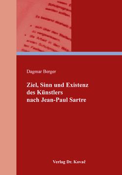 Ziel, Sinn und Existenz des Künstlers nach Jean-Paul Sartre von Berger,  Dagmar