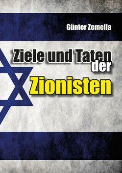 Ziele und Taten der Zionisten von Günter,  Zemella