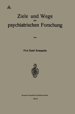 Ziele und Wege der psychiatrischen Forschung von Kraepelin,  Emil