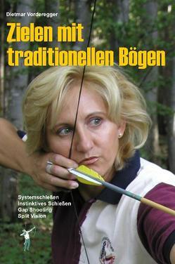 Zielen mit traditionellen Bögen von Vorderegger,  Dietmar