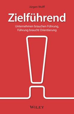Zielführend: Unternehmen brauchen Führung, Führung braucht Orientierung von Wulff,  Jürgen