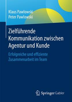Zielführende Kommunikation zwischen Agentur und Kunde von Pawlowski,  Klaus, Pawlowski,  Peter