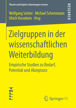 Zielgruppen in der wissenschaftlichen Weiterbildung von Schemmann,  Michael, Seitter,  Wolfgang, Vossebein,  Ulrich
