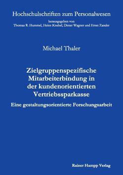 Zielgruppenspezifische Mitarbeiterbindung in der kundenorientierten Vertriebssparkasse von Thaler,  Michael
