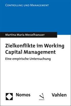 Zielkonflikte im Working Capital Management (Doppelausgabe mit Nomos Verlag) von Messelhaeuser,  Martina Maria