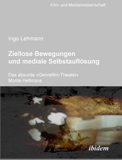 Ziellose Bewegungen und mediale Selbstauflösung – Das absurde 'Genrefilm-Theater' Monte Hellmans von Lehmann,  Ingo, Schenk,  Irmbert, Wulff,  Hans-Jürgen