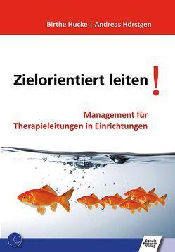 Zielorientiert leiten! von Hörstgen,  Andreas, Hucke,  Birthe