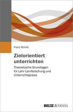 Zielorientiert unterrichten von Schott,  Franz
