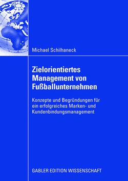 Zielorientiertes Management von Fußballunternehmen von Brehm,  Prof. Dr. Walter, Schilhaneck,  Michael