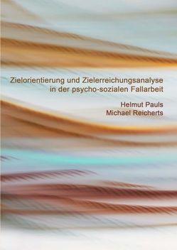 Zielorientierung und Zielerreichungsanalyse in der psycho-sozialen Fallarbeit von Pauls,  Helmut, Reicherts,  Michael