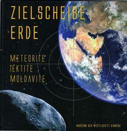 Zielscheibe Erde: Meteorite, Tektite, Moldavite von Czoßek,  Jens, Koch,  Friederike, Lange,  Jan M, Pohl,  Jean