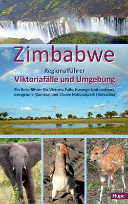 Zimbabwe: Regionalführer Viktoriafälle und Umgebung von Hupe,  Ilona, Vachal,  Manfred