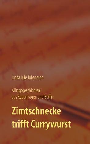 Zimtschnecke trifft Currywurst – Alltagsgeschichten aus Kopenhagen und Berlin von Johansson,  Linda Jule