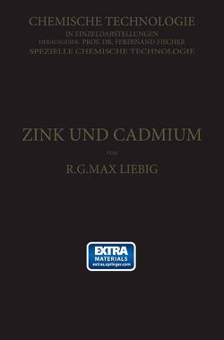 Zink und Cadmium und ihre Gewinnung aus Erzen und Nebenprodukten von Liebig,  R. G. Max