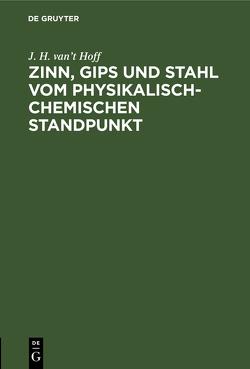 Zinn, Gips und Stahl vom physikalisch-chemischen Standpunkt von Hoff,  J. H. van't