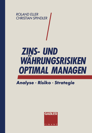 Zins- und Währungsrisiken optimal managen von Eller,  Roland, Spindler,  Christian