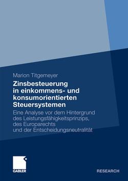 Zinsbesteuerung in einkommens- und konsumorientierten Steuersystemen von Titgemeyer,  Marion