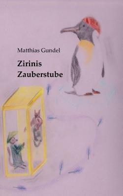 Zirinis Zauberstube von Gündel,  Matthias