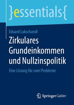 Zirkulares Grundeinkommen und Nullzinspolitik von Lukschandl,  Eduard