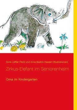 Zirkus-Elefant im Seniorenheim von Hassert (Illustrationen),  Anna Beatrix, Löffler (Text),  Doris, Schäfer,  Georg E.