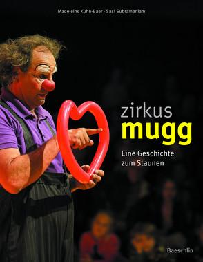 Zirkus Mugg von Kuhn-Baer,  Madeleine, Subramaniam,  Sasi
