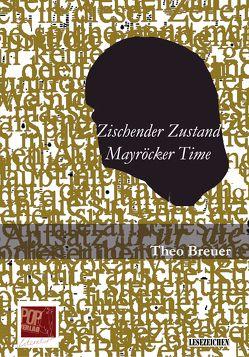 Zischender Zustand. Mayröcker Time. von Breuer,  Theo