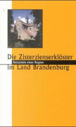 Zisterzienserklöster in Brandenburg – 900 Jahre von Bresgott,  Klaus M, Cobbers,  Arnt