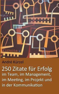 Zitate für Erfolg im Projekt, im Team, im Meeting, im Management und in der Kommunikation von Kürzel,  Andre