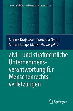 Zivil- und strafrechtliche Unternehmensverantwortung für Menschenrechtsverletzungen von Krajewski,  Markus, Oehm,  Franziska, Saage-Maaß,  Miriam