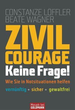 Zivilcourage – keine Frage! von Löffler,  Constanze, Wagner,  Beate