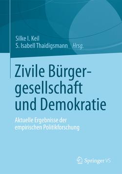 Zivile Bürgergesellschaft und Demokratie von Keil,  Silke I., Thaidigsmann,  S. Isabell