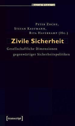 Zivile Sicherheit von Haverkamp,  Rita, Kaufmann,  Stefan, Zoche,  Peter