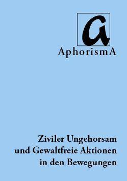 Ziviler Ungehorsam und Gewaltfreie Aktionen in den Bewegungen von Schweitzer,  Christine, Zimmer-Winkel,  Rainer