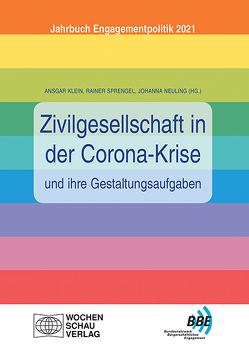 Zivilgesellschaft in der Corona-Krise und ihre Gestaltungsaufgaben von Klein,  Ansgar, Neuling,  Johanna, Sprengel,  Rainer