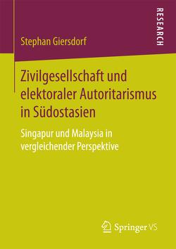 Zivilgesellschaft und elektoraler Autoritarismus in Südostasien von Giersdorf,  Stephan