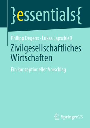 Zivilgesellschaftliches Wirtschaften von Degens,  Philipp, Lapschieß,  Lukas