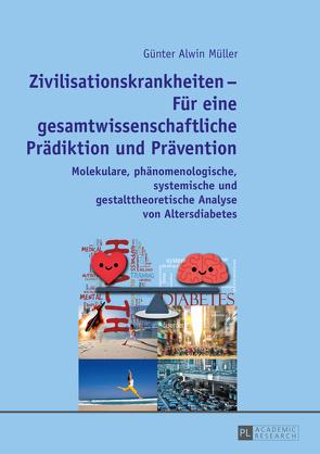 Zivilisationskrankheiten – Für eine gesamtwissenschaftliche Prädiktion und Prävention von Müller,  Günter Alwin