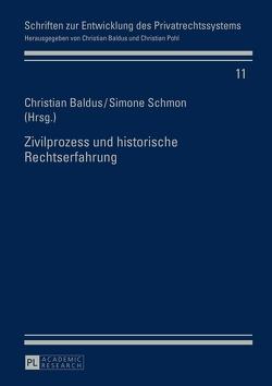 Zivilprozess und historische Rechtserfahrung von Baldus,  Christian, Schmon,  Simone