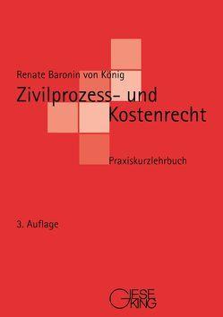 Zivilprozess- und Kostenrecht von Baronin von König,  Renate