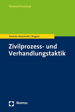 Zivilprozess- und Verhandlungstaktik von Schmitz-Herscheidt,  Stephan, Wagner,  Benjamin