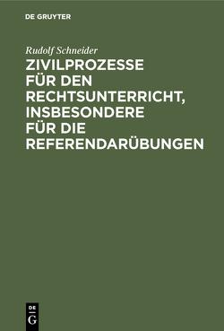Zivilprozesse für den Rechtsunterricht, insbesondere für die Referendarübungen von Schneider,  Rudolf