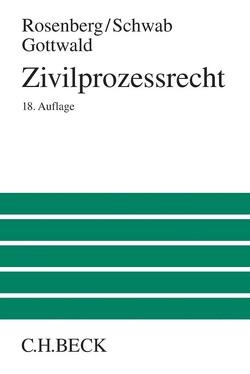 Zivilprozessrecht von Gottwald,  Peter, Rosenberg,  Leo, Schwab,  Karl Heinz