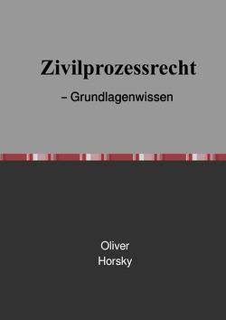 Zivilprozessrecht – Grundlagenwissen von Horsky,  Oliver