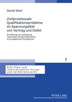 Zivilprozessuale Qualifikationsprobleme im Spannungsfeld von Vertrag und Delikt von Wied,  Daniel