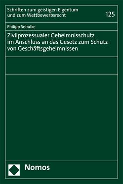 Zivilprozessualer Geheimnisschutz im Anschluss an das Gesetz zum Schutz von Geschäftsgeheimnissen von Sebulke,  Philipp