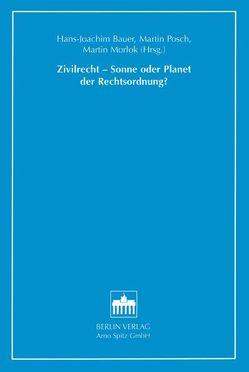 Zivilrecht – Sonne oder Planet der Rechtsordnung? von Bauer,  Hans J, Morlok,  Martin, Posch,  Martin