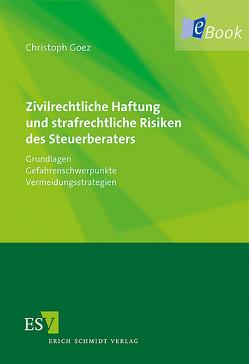 Zivilrechtliche Haftung und strafrechtliche Risiken des Steuerberaters von Goez,  Christoph